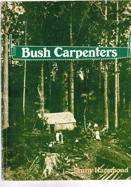 HAMMOND, JANNY - Bush Carpenters. Pioneer Homes in New Zealand