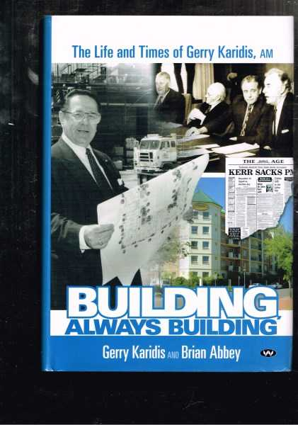 KARIDIS, GERRY & ABBEY, BRIAN - Building, Always Building: The Life and Times of Gerry Karidis, AM