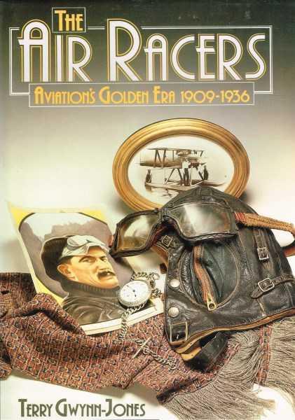 GWYNN-JONES, TERRY - The Air Racers - Aviations Golden Era 1909-1936