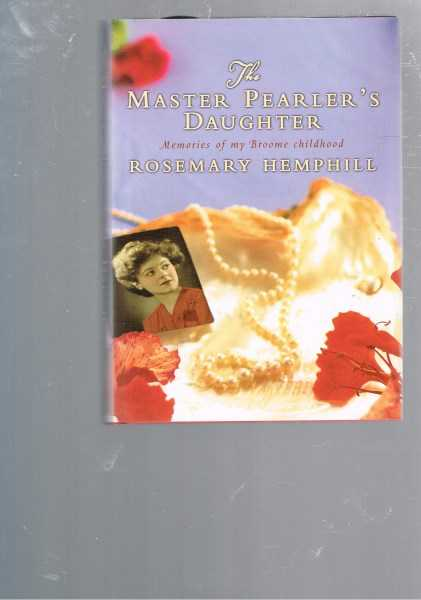 HEMPHILL, ROSEMARY - The Master Pearler's Daughter: Memories of My Broome Childhood