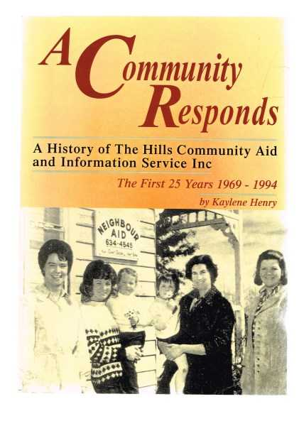 HENRY, KAYLENE - A Community Responds: A History of The Hills Community Aid and Information Service Inc - The First 25 Years 1969-1994