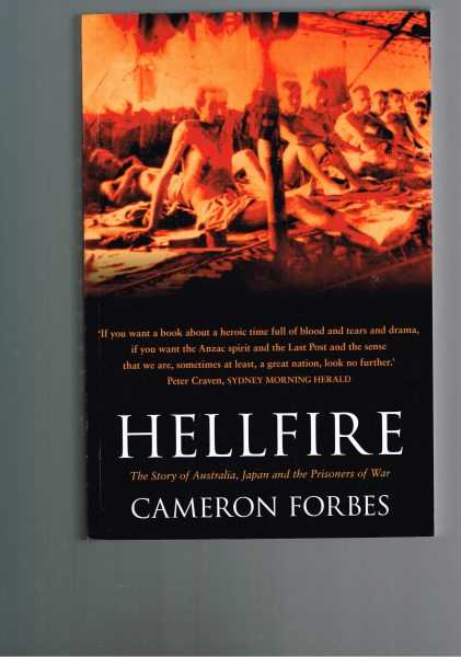 FORBES, CAMERON - Hellfire: The Story of Australia, Japan and the Prisoners of War