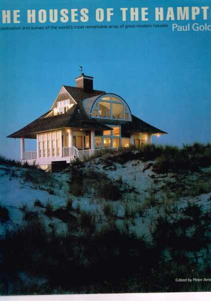 PAUL GOLDBERGER - The Houses of the Hamptons; A Celebration and Survey of the World's Most Remarkable Array of Great Modern Houses