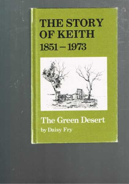 FRY, DAISY - The Story of Keith 1851-1973 - The Green Desert