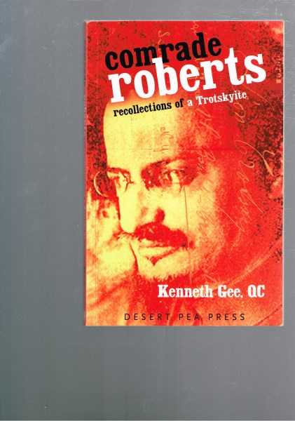 GEE, KENNETH -  Comrade Roberts: Recollections of a Trotskyite