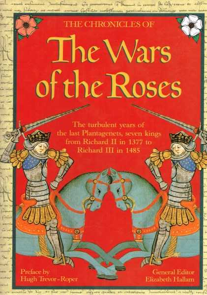 HALLAM, ELIZABETH - The Chronicles of the Wars of the Roses: The Turbulent Years of the Last Plantagenets, Seven Kings from Richard II in 1377 to Richard III in 1485