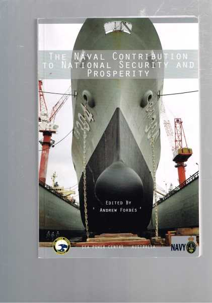 ANDREW FORBES - The Naval Contribution to National Security and Prosperity - Proceedings of the Royal Australian Navy Sea Power Conference 2012