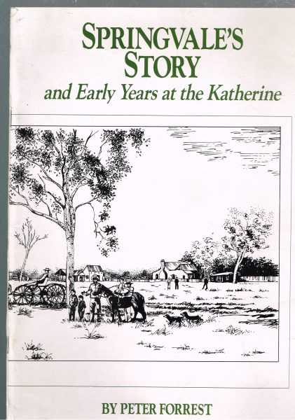 FORREST, PETER - Springvale's Story and Early Years at the Katherine