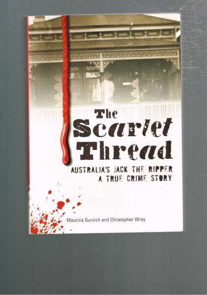 GURVICH, MAURICE AND WRAY, CHRISTOPHER - The Scarlet Thread: Australia's Jack the Ripper, A True Crime Story