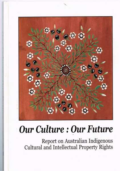 JANKE, TERRI - Our Culture : Our Future - Report on Australian Indigenous Cultural and Intellectual Property Rights