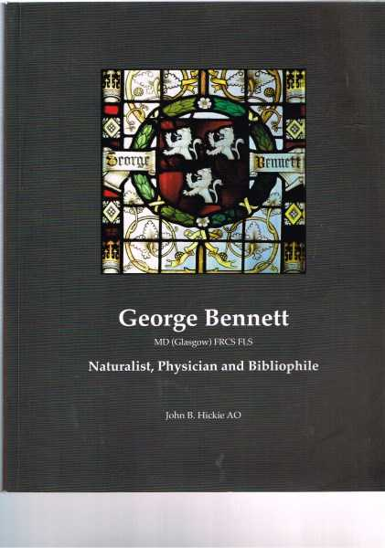 JOHN B. HICKIE - George Bennett MD (Glasgow) FRCS FLS - Naturalist, Physician and Bibliophile