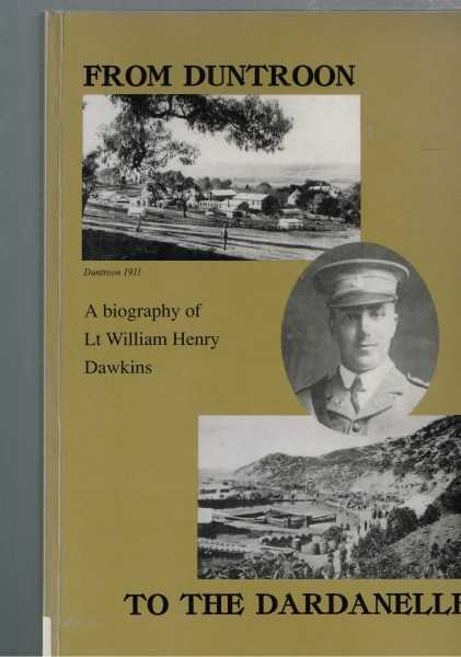 INGLE, JUDITH - From Duntroon to the Dardanelles: A Biography of Lieutenant William Dawkins Including His Diaries and Selected Letters