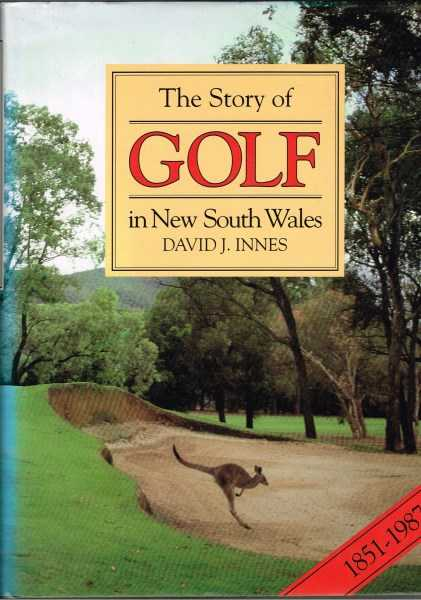 INNES,DAVID J. - The Story Of Golf In New South Wales 1851-1987