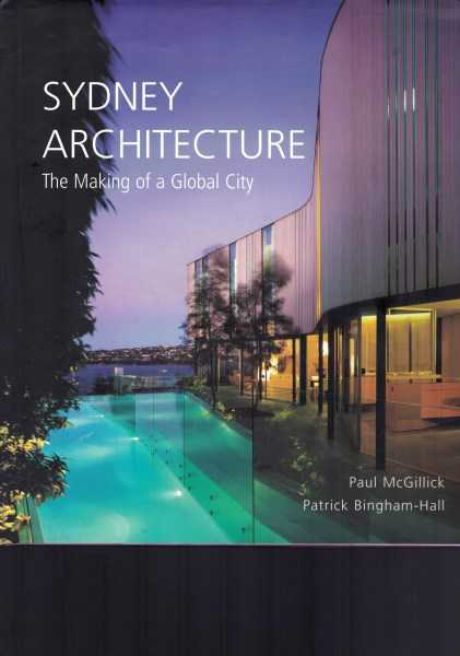 PAUL MCGILLICK - PATRICK BINGHAM-HALL - Sydney Architecture - The Making of a Global City