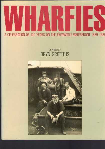 BRYN GRIFFITHS - Wharfies - A Celebration of 100 Years on the Fremantle Waterfront 1889-1989