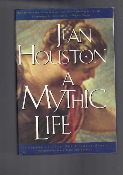 JEAN HOUSTON - A Mythic Life - Learning to Live Our Greater Story