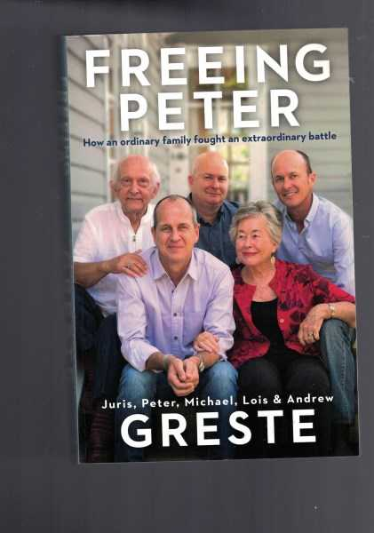 JURIS PETER MICHAEL LOIS & ANDREW GRESTE - Freeing Peter : How an Ordinary Family Fought an Extraordinary Battle