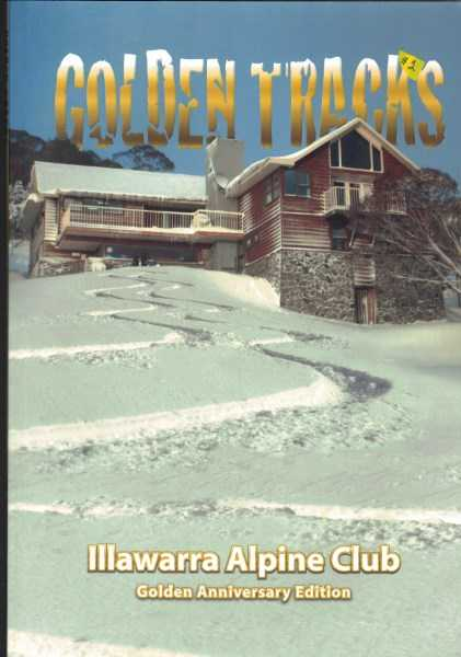 JARVIS FLETCHER - Golden Tracks - The Life and Times of Illawarra Alpine Club