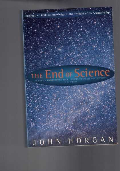 JOHN HORGAN - The End of Science - Facing the Limits in the Twilight of the Scientific Age