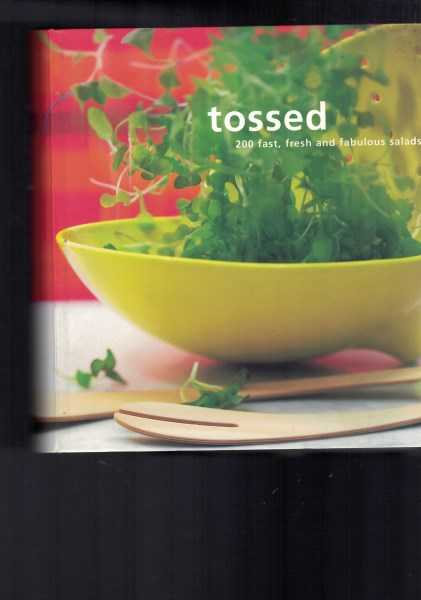 GRACE CHEETHAM; KATRI HILDEN [EDITORS] - Tossed - 200 Fast, Fresh and Fabulous Salads