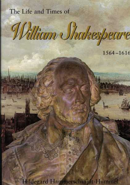 HILDEGARD HAMMERSCHMIDT-HUMMEL - The Life & Times William Shakespeare 1564-1616