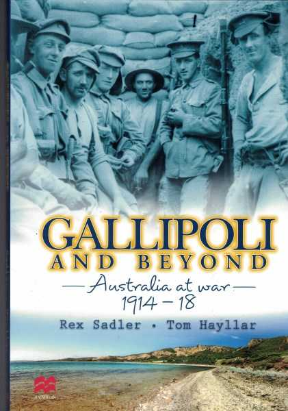 REX K. SADLER AND TOM HAYLLAR - Gallipoli and Beyond - Australians at War 1914-1918