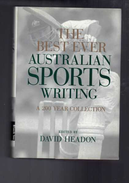 DAVID HEADON - The Best Ever Australian Sports Writing  - A 200 Year Collection