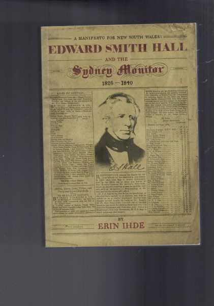 ERIN IHDE - Edward Smith Hall and the Sydney Monitor 1826-1840 A Manifesto for New South Wales