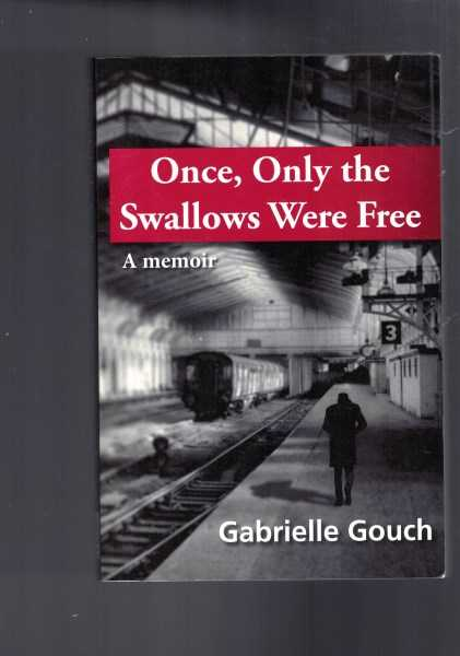 GABRIELLE GOUCH - Once, Only the Swallows Were Free