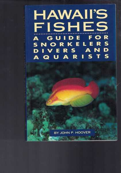 JOHN P. HOOVER - Hawaii's Fishes : A Guide for Snorkelers, Divers, and Aquarists