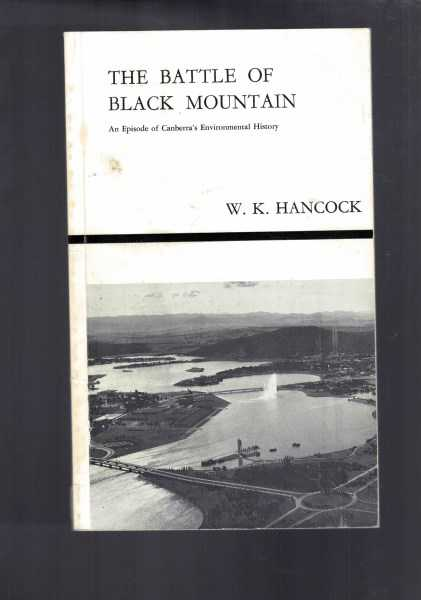 W K HANCOCK - The Battle of Black Mountain - An Episode of Canberra's Environmental History