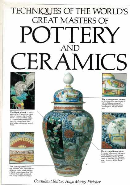HUGO MORLEY-FLETCHER - Techniques of the World's Great Masters of Pottery and Ceramics