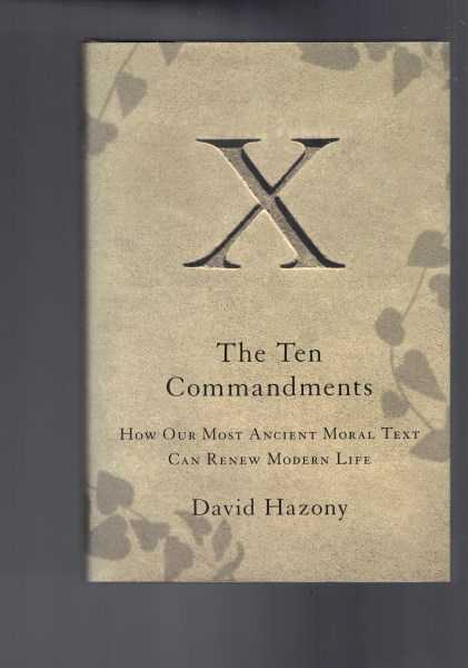 DAVID HAZONY - The Ten Commandments: How Our Most Ancient Moral Text Can Renew Modern Life