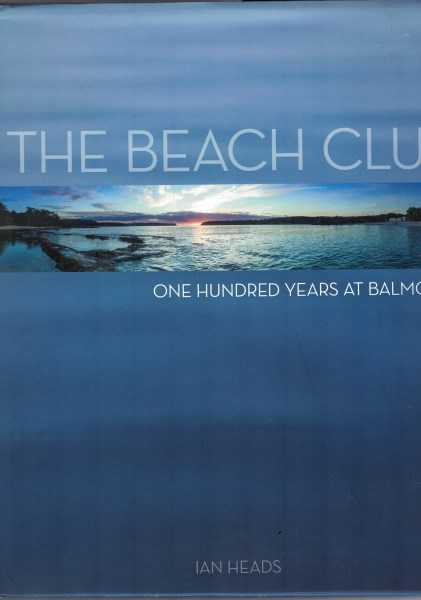 IAN HEADS - The Beach Club One Hundred Years at Balmoral 1914 - 2014