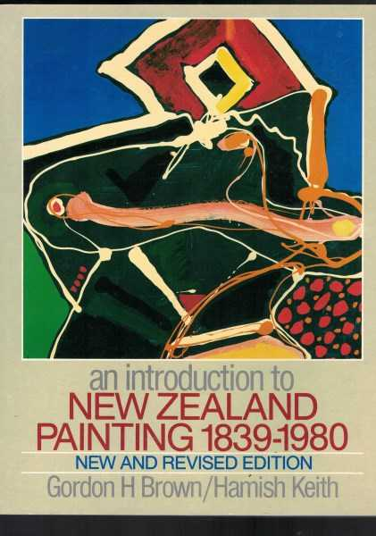 GORDON H BROWN AND HAMISH KEITH - An Introduction to New Zealand Painting 1839 -1980 Revised Edition