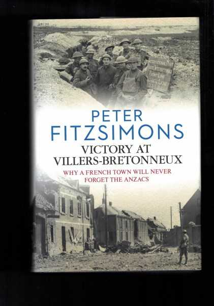 PETER FITZSIMONS - Victory at Villers-Bretonneux: Why a French Town Will Never Forget the Anzacs