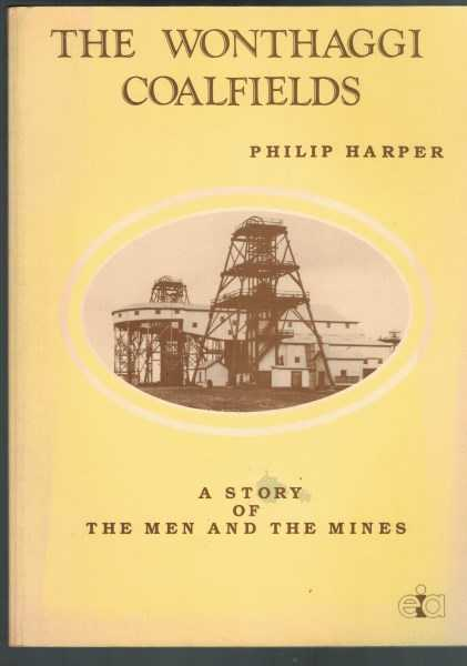 PHILIP HARPER - The Wonthaggi Coalfields - A Story of the Men and the Mines
