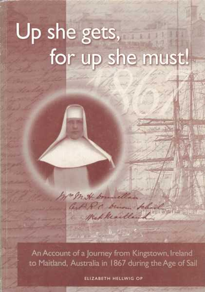 ELIZABETH HELLWIG - Up She Gets for Up She Must: An Account of a Journey from Kingstown, Ireland to Maitland, Australia in 1867 During the Age of Sail