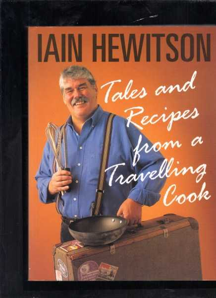 HEWITSON , IAIN - Tales and Recipes from a Travelling Cook