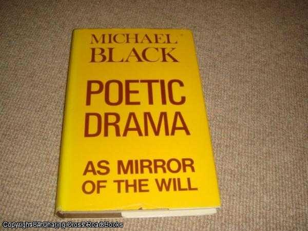 BLACK, MICHAEL H. - Poetic Drama as Mirror of the Will