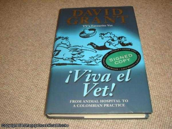 GRANT, DAVID - Viva el Vet!: From Animal Hospital to a Colombian Practice