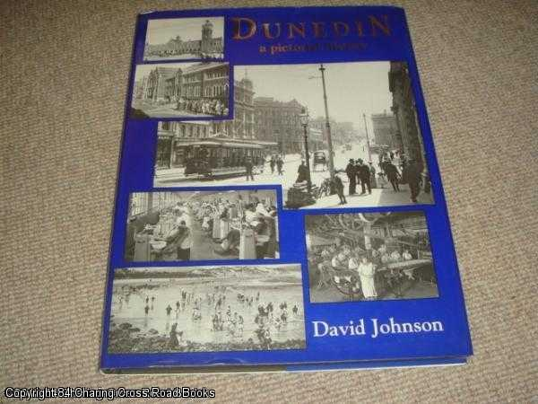 JOHNSON, DAVID - Dunedin: A Pictorial History