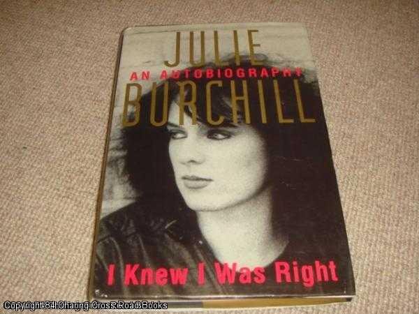 JULIE BURCHILL - I Knew I Was Right: Memoirs