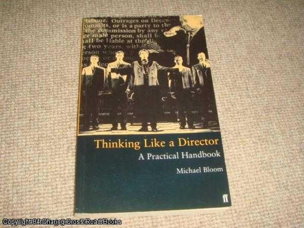 BLOOM, MICHAEL - Thinking Like a Director: A Practical Handbook