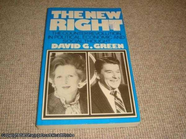 GREEN, DAVID - New Right: Counter Revolution in Political, Economic and Social Thought