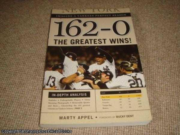 APPEL, MARTY - 162-0: Imagine a Season in Which the Yankees Never Lose