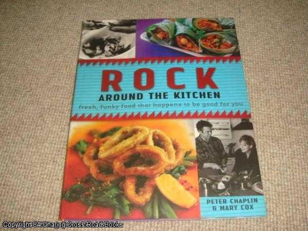 COX, MARY, CHAPLIN, PETER - Rock Around the Kitchen: Fresh, Funky Food that Happens to be Good for You
