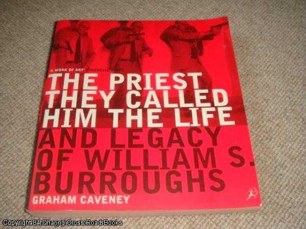 CAVENEY, GRAHAM - William Burroughs: The Priest They Called Him
