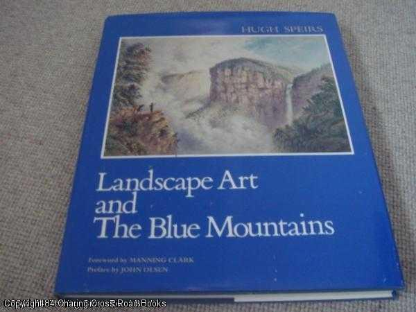 HUGH SPEIRS; MANNING CLARK - Landscape Art And The Blue Mountains