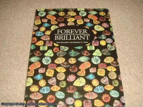 HOFER, STEPHEN C., BRONSTEIN, ALAN - Forever Brilliant: The Aurora Collection of Colored Diamonds